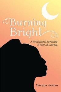 Burning BrightA Novel About Surviving Sickle Cell Anemia【電子書籍】[ Maryam Awaisu ]