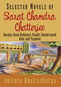 Selected Novels of Sarat Chandra ChatterjeeDevdas Good Riddance Pundit Chandranath Debt and Payment【電子書籍】[ Amitava Bhattacharya ]