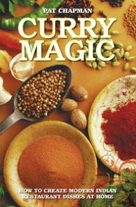 Curry Magic - How to Create Modern Indian Restaurant Dishes at Home【電子書籍】[ Pat Chapman ]
