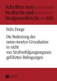 Die Bedeutung des nemo-tenetur-Grundsatzes in nicht von Strafverfolgungsorganen gefuehrten Befragungen【電子書籍】[ Felix Doege ]