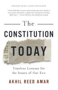 The Constitution TodayTimeless Lessons for the Issues of Our Era【電子書籍】[ Akhil Reed Amar ]