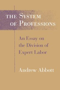 The System of ProfessionsAn Essay on the Division of Expert Labor【電子書籍】[ Andrew Abbott ]