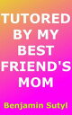 楽天Kobo電子書籍ストアで買える「Tutored by My Best Friend's Mom【電子書籍】[ Benjamin Sutyl ]」の画像です。価格は101円になります。