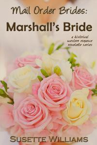 Mail Order Brides: Marshall's BrideMail Order Brides, #4【電子書籍】[ Susette Williams ]