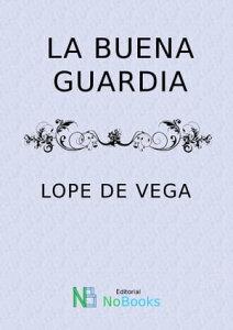 La buena guardia【電子書籍】[ Felix Lope de Vega y Carpio ]