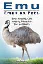 Emu. Emus as Pets. Emus Keeping, Care, Housing, Interaction, Diet and Health【電子書籍】[ Roger Rodendale ]