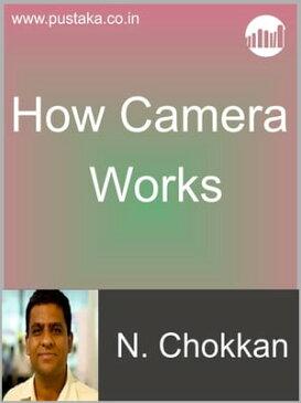 How Camera Works【電子書籍】[ N Chokkan ]