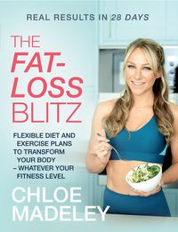 The Fat-loss BlitzFlexible Diet and Exercise Plans to Transform Your Body ? Whatever Your Fitness Level【電子書籍】[ Chloe Madeley ]
