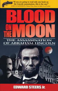 Blood on the MoonThe Assassination of Abraham Lincoln【電子書籍】[ Edward Steers Jr. ]
