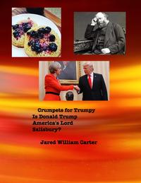 Crumpets for TumpyIs Donald Trump America's Lord Salisbury?【電子書籍】[ Jared William Carter ]