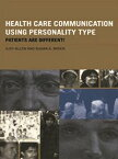 Health Care Communication Using Personality TypePatients are Different!【電子書籍】[ Judy Allen ]