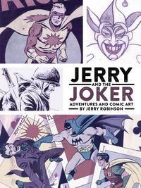 Jerry and the Joker: Adventures and Comic Art【電子書籍】[ Jerry Robinson ]