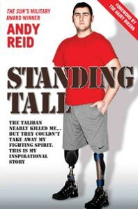 Standing Tall - The Taliban Nearly Killed Me....But They Couldn't Take Away My Fighting Spirit. The Inspirational Story of a True British Hero【電子書籍】[ Andy Reid ]