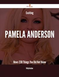 Exciting Pamela Anderson News - 230 Things You Did Not Know【電子書籍】[ Phillip Bradshaw ]