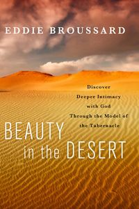 Beauty in the DesertDiscover Deeper Intimacy with God Through the Model of the Tabernacle【電子書籍】[ Eddie Broussard ]