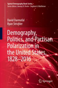 Demography, Politics, and Partisan Polarization in the United States, 1828?2016【電子書籍】[ David Darmofal ]