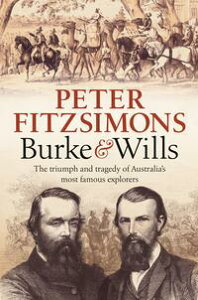 Burke and WillsThe triumph and tragedy of Australia's most famous explorers【電子書籍】[ Peter FitzSimons ]