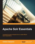 Apache Solr Essentials【電子書籍】[ Andrea Gazzarini ]