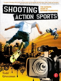 Shooting Action SportsThe Ultimate Guide to Extreme Filmmaking【電子書籍】[ Todd Grossman ]