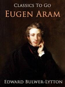 Eugen Aram【電子書籍】[ Edward Bulwer- Lytton ]