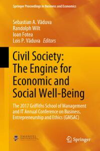 Civil Society: The Engine for Economic and Social Well-BeingThe 2017 Griffiths School of Management and IT Annual Conference on Business, Entrepreneurship and Ethics (GMSAC)【電子書籍】