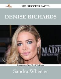 Denise Richards 108 Success Facts - Everything you need to know about Denise Richards【電子書籍】[ Sandra Wheeler ]