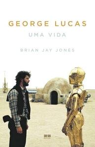 George LucasUma vida【電子書籍】[ Brian Jay Jones ]