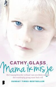 Mama ik mis jehet waargebeurde verhaal van een klein meisje dat wanhopig graag naar huis wil【電子書籍】[ Cathy Glass ]