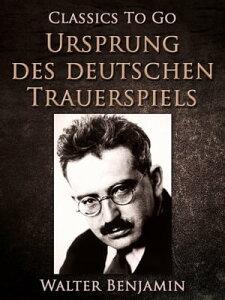 Ursprung des deutschen Trauerspiels【電子書籍】[ Walter Benjamin ]