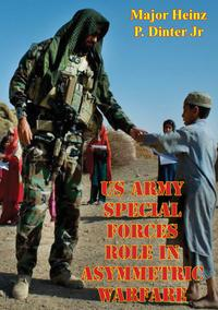 US Army Special Forces Role In Asymmetric Warfare【電子書籍】[ Major Heinz P. Dinter Jr. ]