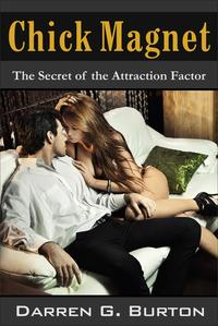 Chick Magnet: The Secret of the Attraction Factor【電子書籍】[ Darren G. Burton ]