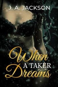 When A Taker Dreams【電子書籍】[ J. A. Jackson ]