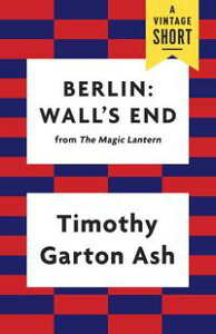 Berlin: Wall's End【電子書籍】[ Timothy Garton Ash ]