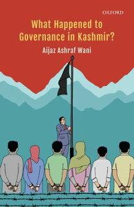 What Happened to Governance in Kashmir?【電子書籍】[ Aijaz Ashraf Wani ]