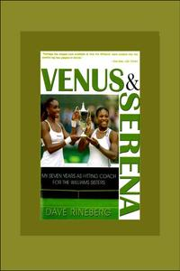 Venus and SerenaMy Seven Years As Hitting Coach for the Williams Sisters【電子書籍】[ Dave Rineberg ]