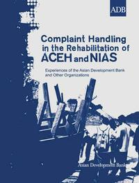 Complaint Handling in the Rehabilitation of Aceh and NiasExperiences of the Asian Development Bank and Other Organizations【電子書籍】[ Asian Development Bank ]