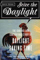 Seize the DaylightThe Curious and Contentious Story of Daylight Saving Time【電子書籍】[ David Prerau ]