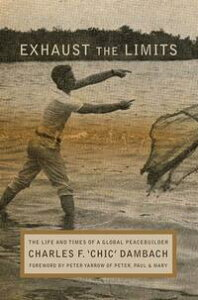 Exhaust the LimitsThe Life and Times of a Global Peacebuilder【電子書籍】[ Charles F. Dambach ]