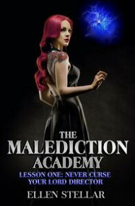 Lesson One: Never Curse Your Lord DirectorThe Malediction Academy, #1【電子書籍】[ Ellen Stellar ]