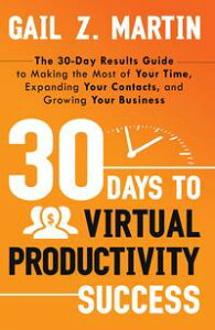 30 Days to Virtual Productivity SuccessThe 30-Day Results Guide to Making the Most of Your Time, Expanding Your Contacts, and Growing Your Business【電子書籍】[ Gail Martin ]