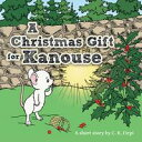 A Christmas Gift for Kanouse【電子書籍】[ C. R. Firpi ]