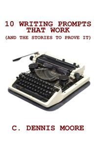 Ten Writing Prompts That Work(and the stories to prove it)【電子書籍】[ C. Dennis Moore ]