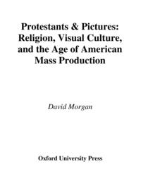 Protestants and PicturesReligion, Visual Culture, and the Age of American Mass Production【電子書籍】[ David Morgan ]