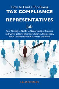 How to Land a Top-Paying Tax compliance representatives Job: Your Complete Guide to Opportunities, Resumes and Cover Letters, Interviews, Salaries, Promotions, What to Expect From Recruiters and More【電子書籍】[ Mann Lillian ]