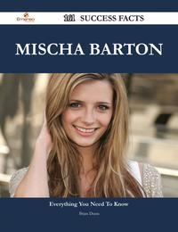 Mischa Barton 161 Success Facts - Everything you need to know about Mischa Barton【電子書籍】[ Brian Dunn ]