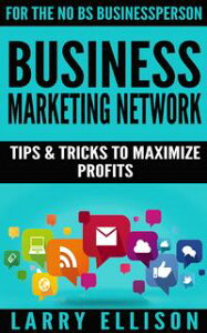Business Marketing NetworkTips and Tricks to Maximize Profits【電子書籍】[ Larry Ellison ]