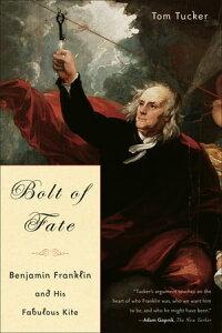 Bolt Of FateBenjamin Franklin And His Fabulous Kite【電子書籍】[ Tom Tucker ]