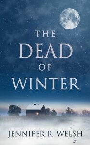 The Dead of Winter【電子書籍】[ Jennifer Welsh ]