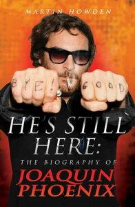 He's Still HereThe Biography of Joaquin Phoenix【電子書籍】[ Martin Howden ]