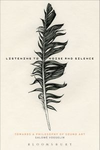 Listening to Noise and SilenceTowards a Philosophy of Sound Art【電子書籍】[ Dr Salom? Voegelin ]